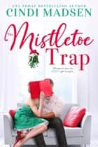 The Mistletoe Trap ebook by Cindi Madsen