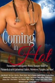 Coming In Hot Paranormal & Contemporary Medical Romance Boxed Set ebook by Gina Kincade,Izzy Szyn,Josie Jax,Elianne Adams,Amy Lee Burgess,Angelica Dawson,Erzabet Bishop,Danielle Gavan,Chanta Rand,K.N. Lee,D.F. Krieger,Lucy Leroux,Muffy Wilson,Xandra James,Bethany Shaw,Elvira Bathory,Lucy Felthouse,Red L. Jameson,Kathleen Grieve,Tierney O'Malley,Rebekah R. Ganiere,Penelope Silva