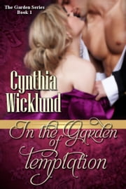 In the Garden of Temptation (The Garden Series Book 1) ebook by Cynthia Wicklund