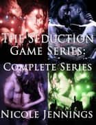 The Seduction Game Complete Series ebook by Nicole Jennings