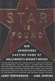 A Star Is Found - Our Adventures Casting Some of Hollywood's Biggest Movies ebook by Janet Hirshenson,Jane Jenkins