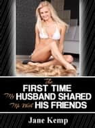 The First Time My Husband Shared Me With His Friends ebook by Jane Kemp
