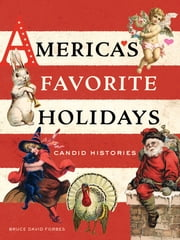 America's Favorite Holidays - Candid Histories ebook by Bruce David Forbes