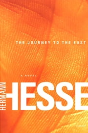 The Journey to the East - A Novel ebook by Hermann Hesse,Hilda Rosner