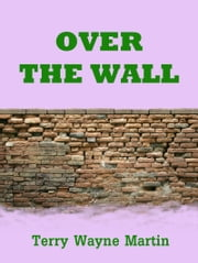 Over the Wall ebook by Terry Wayne Martin