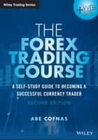 The Forex Trading Course ebook by Abe Cofnas