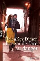 Ensemble face au danger ebook by HelenKay Dimon
