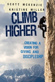 CLIMB Higher - Reaching New Heights in Giving and Discipleship ebook by Kristine Miller,Scott McKenzie