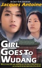 Girl Goes To Wudang - An Emily Kane Adventure, #7 ebook by Jacques Antoine