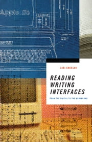 Reading Writing Interfaces - From the Digital to the Bookbound ebook by Lori Emerson