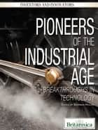Pioneers of the Industrial Age ebook by Britannica Educational Publishing,Hollar,Sherman