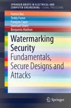 Watermarking Security ebook by Patrick Bas,Teddy Furon,François Cayre,Gwenaël Doërr,Benjamin Mathon