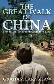 The Great Walk of China - Travels on Foot from Shanghai to Tibet ebook by Graham Earnshaw