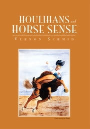 Houlihans and Horse Sense ebook by Vernon Schmid