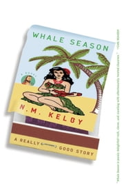 Whale Season - A Novel ebook by N. M. Kelby