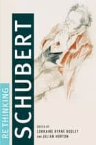 Rethinking Schubert ebook by Lorraine Byrne Bodley, Julian Horton