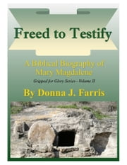 Freed to Testify: A Biblical Biography of Mary Magdalene ebook by Donna J. Farris
