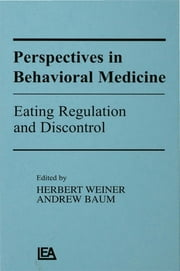 Perspectives in Behavioral Medicine - Eating Regulation and Discontrol ebook by Herbert Weiner,,Andrew S. Baum