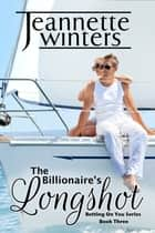 The Billionaire's Longshot - Betting On You: Book Three ebook by Jeannette Winters