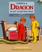 There's a Dragon in My Sleeping Bag ebook by James Howe, David S. Rose