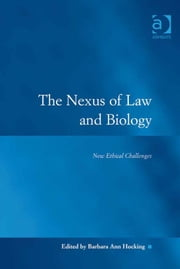 The Nexus of Law and Biology - New Ethical Challenges ebook by Dr Barbara Hocking,Professor Austin D Sarat