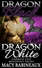 Dragon Black, Dragon White - Darkest Day, Brightest Night ebook by Macy Babineaux