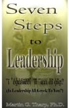 Seven Steps to Leadership ebook by Dr. Martin G Tharp PhD