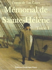 Mémorial de Sainte-Hélène Tome 1 - Juin 1815 - Avril 1816 ebook by Comte de Las Cases