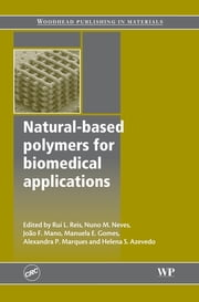 Natural-Based Polymers for Biomedical Applications ebook by Rui L. Reis, Nuno M. Neves, Joao F. Mano,...