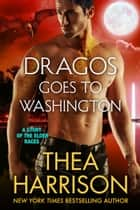 Dragos Goes to Washington eBook by Thea Harrison