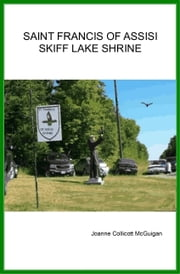 Saint Francis of Assisi Skiff Lake Shrine ebook by Joanne Collicott McGuigan