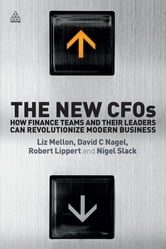 The New CFOs - How Financial Teams and their Leaders Can Revolutionize Modern Business ebook by Dr Liz Mellon,David C. Nagel,Robert Lippert,Professor Nigel Slack