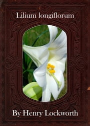 Lilium longiflorum ebook by Henry Lockworth,Lucy Mcgreggor,John Hawk