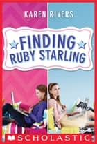 Finding Ruby Starling ebook by Karen Rivers
