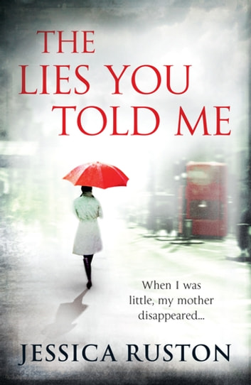 The Lies You Told Me - A gripping psychological exploration of family secrets ebook by Jessica Ruston