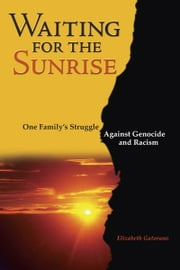 Waiting for the Sunrise: One Family's Struggle against Genocide and Racism - One Family's Struggle against Genocide and Racism ebook by Elizabeth Gatorano