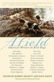 Afield - American Writers on Bird Dogs ebook by