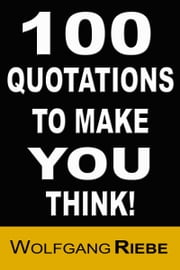 100 Quotations to Make You Think! ebook by Wolfgang Riebe