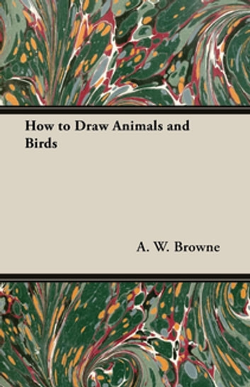 How to Draw Animals and Birds eBook by A. W. Browne