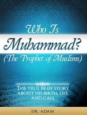 Who is Muhammad? ebook by Dr. Adam