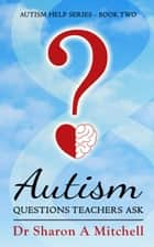 Autism Questions Teachers Ask e-bog by Dr. Sharon A. Mitchell