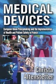 Medical Devices - European Union Policymaking and the Implementation of Health and Patient Safety in France ebook by Christa Altenstetter
