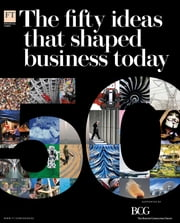 The 50 Ideas that Shaped Business Today ebook by Financial Times