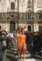 Made in Italy - Rethinking a Century of Italian Design ebook by Grace Lees-Maffei, Kjetil Fallan