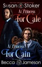 A Princess for Cale/A Princess for Cain ebook by Susan Stoker, Becca Jameson