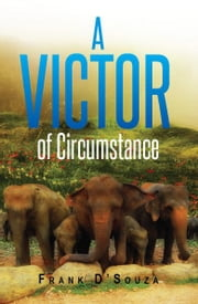 A Victor of Circumstance ebook by Frank D'Souza