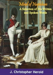 Mind of Napoleon - A Selection of His Written and Spoken Words ebook by J. Christopher Herold