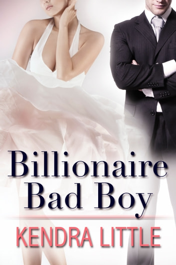 Billionaire Bad Boy ebook by Kendra Little