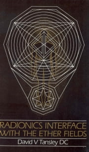Radionics Interface With The Ether-Fields ebook by David V Tansley