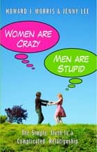 Women Are Crazy, Men Are Stupid ebook by Jenny Lee,Howard J. Morris